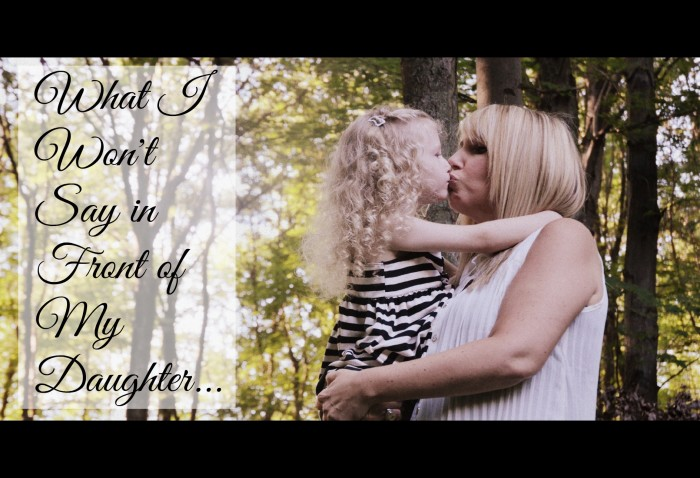 What i won't say in front of my daughter